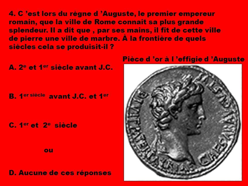 4. C 'est lors du règne d 'Auguste, le premier empereur romain, que la ville de Rome connaît sa plus grande splendeur. Il a dit que , par ses mains, il fît de cette ville de pierre une ville de marbre. À la frontière de quels siècles cela se produisit-il