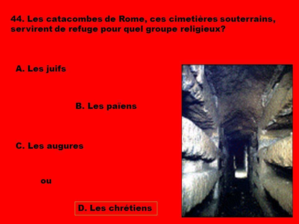 44. Les catacombes de Rome, ces cimetières souterrains, servirent de refuge pour quel groupe religieux