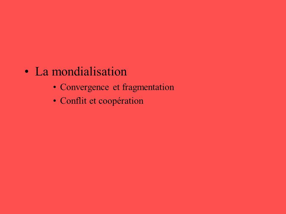 La mondialisation Convergence et fragmentation Conflit et coopération