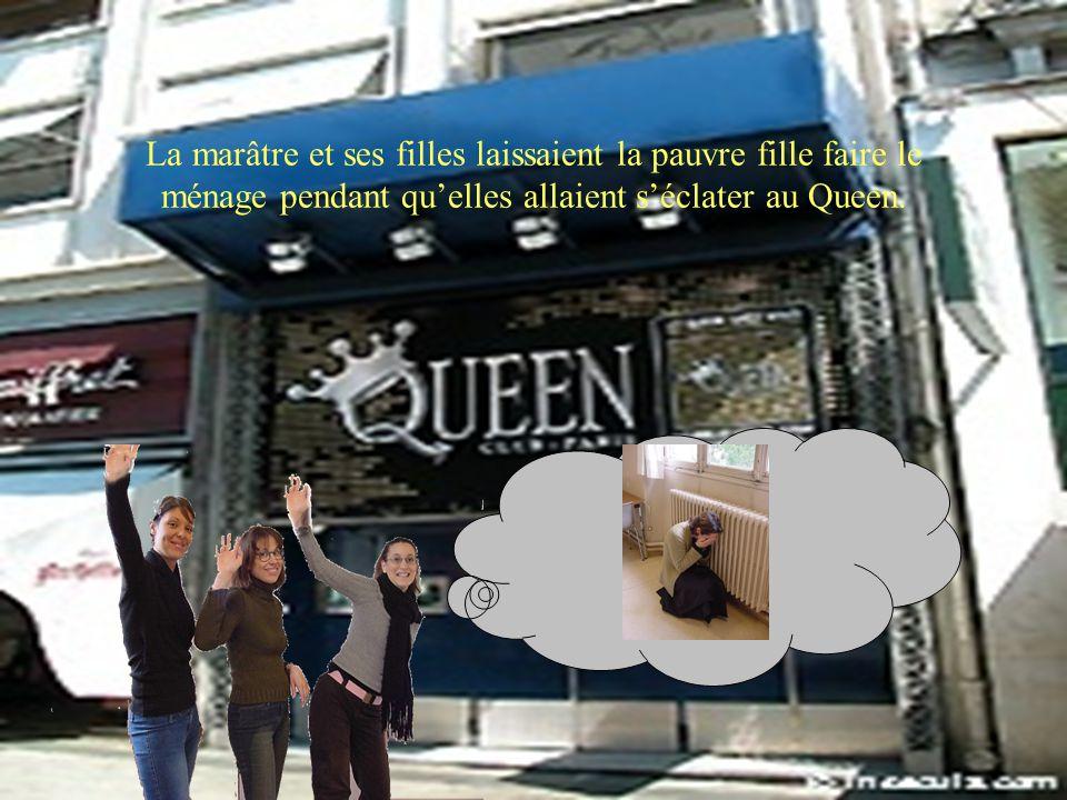 La marâtre et ses filles laissaient la pauvre fille faire le ménage pendant qu'elles allaient s'éclater au Queen.