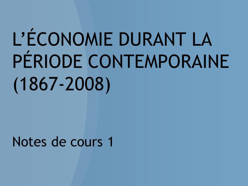 L'ÉCONOMIE DURANT LA PÉRIODE CONTEMPORAINE (1867-2008) Notes de cours 1
