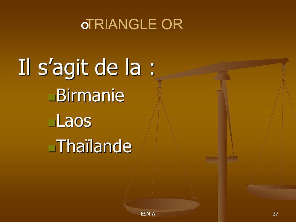 TRIANGLE OR Il s'agit de la : Birmanie Laos Thaïlande ESM-A