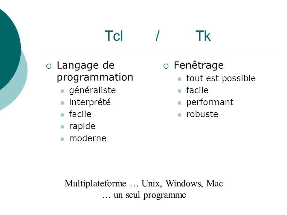 Multiplateforme … Unix, Windows, Mac