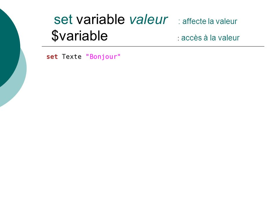 set variable valeur : affecte la valeur $variable : accès à la valeur