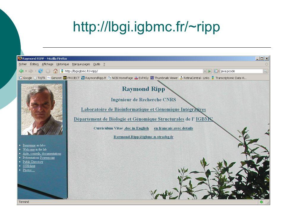 http://lbgi.igbmc.fr/~ripp A bientôt. Raymond Ripp
