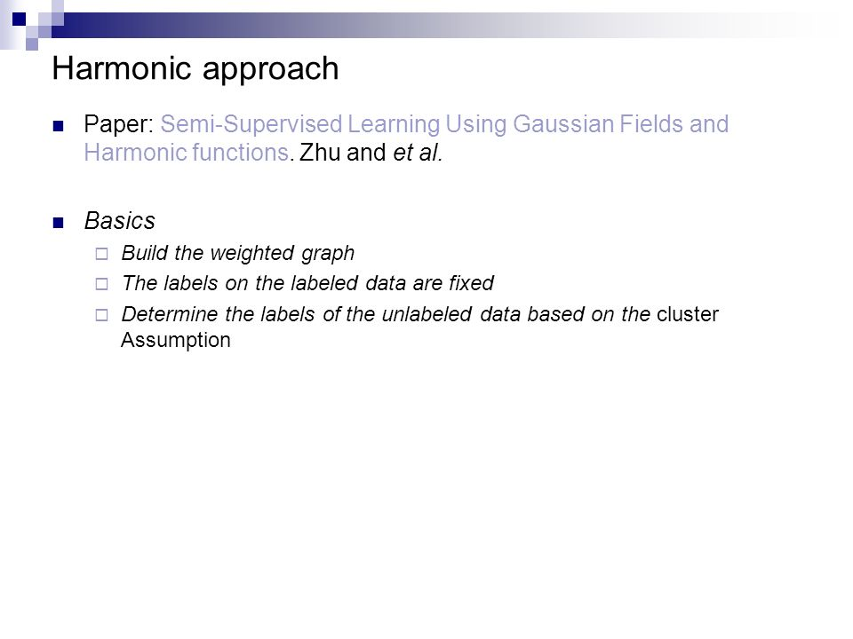 Harmonic approach Paper: Semi-Supervised Learning Using Gaussian Fields and Harmonic functions. Zhu and et al.