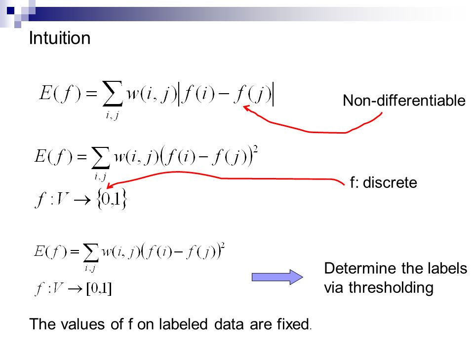 Intuition Non-differentiable f: discrete Determine the labels