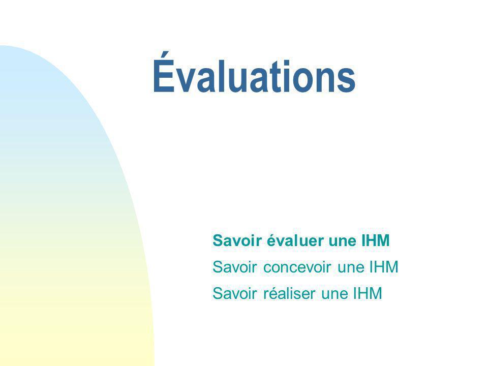 Évaluations Savoir évaluer une IHM Savoir concevoir une IHM