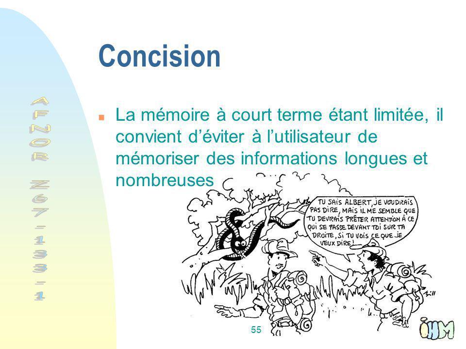 Concision La mémoire à court terme étant limitée, il convient d'éviter à l'utilisateur de mémoriser des informations longues et nombreuses.