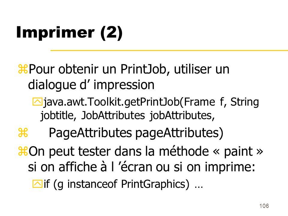 Imprimer (2) Pour obtenir un PrintJob, utiliser un dialogue d' impression.