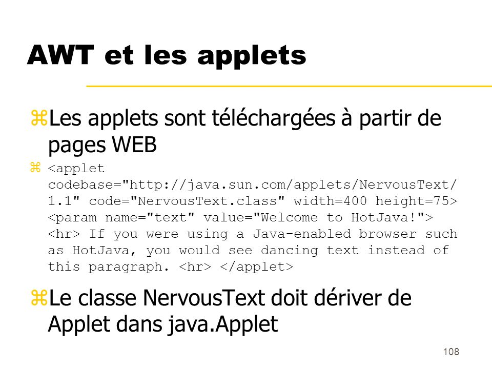 AWT et les applets Les applets sont téléchargées à partir de pages WEB