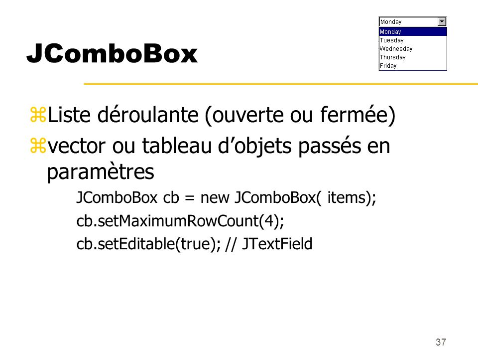 JComboBox Liste déroulante (ouverte ou fermée)