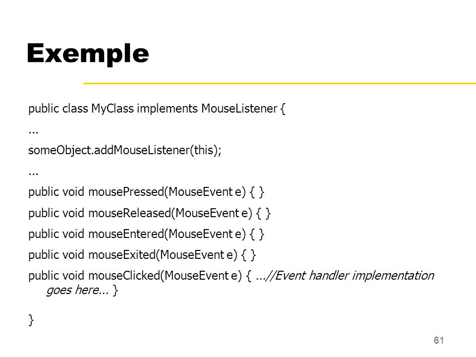 Exemple public class MyClass implements MouseListener { ...