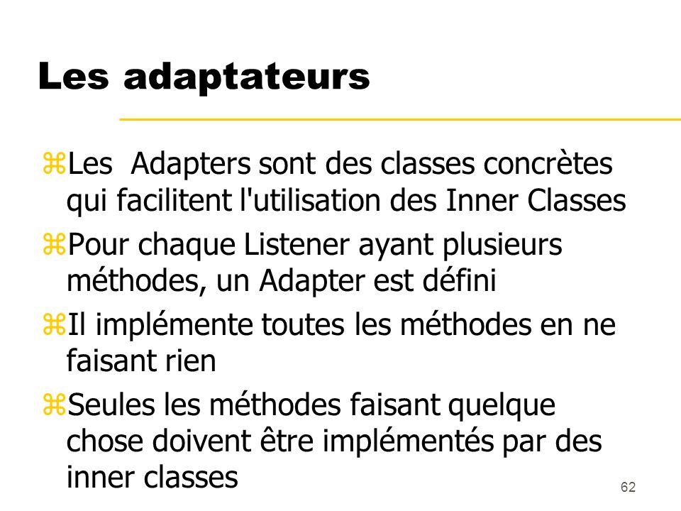 Les adaptateursLes Adapters sont des classes concrètes qui facilitent l utilisation des Inner Classes.