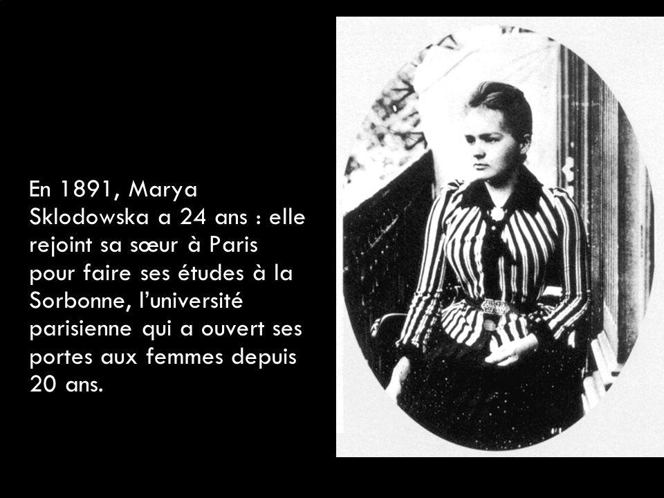 En 1891, Marya Sklodowska a 24 ans : elle rejoint sa sœur à Paris pour faire ses études à la Sorbonne, l'université parisienne qui a ouvert ses portes aux femmes depuis 20 ans.