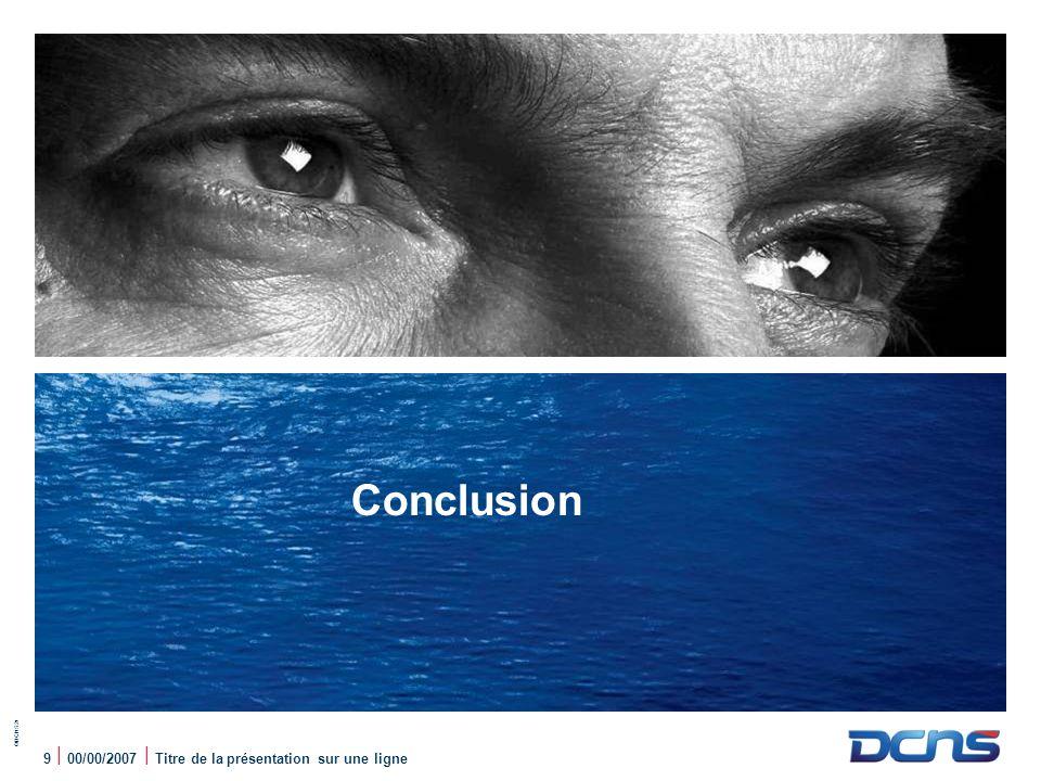 Conclusion 9 | 00/00/2007 | Titre de la présentation sur une ligne
