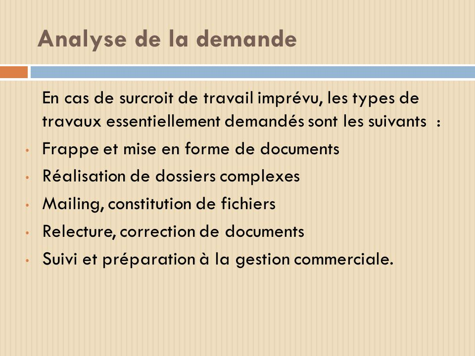Analyse de la demande En cas de surcroit de travail imprévu, les types de travaux essentiellement demandés sont les suivants :