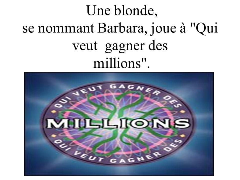 Une blonde, se nommant Barbara, joue à Qui veut gagner des millions .