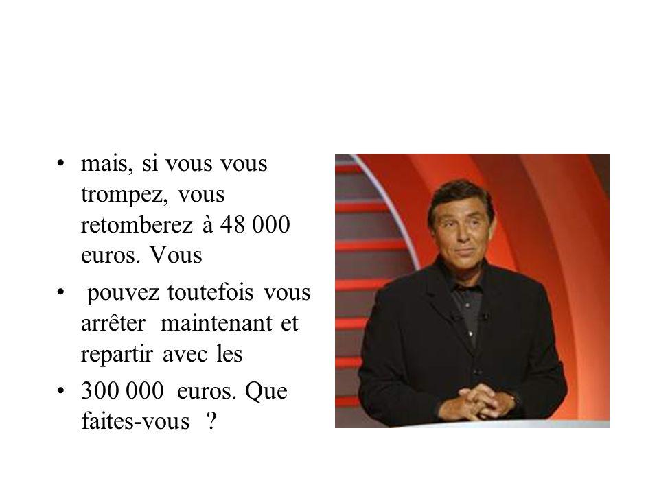 mais, si vous vous trompez, vous retomberez à 48 000 euros. Vous