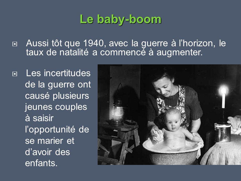 Le baby-boom Aussi tôt que 1940, avec la guerre à l'horizon, le taux de natalité a commencé à augmenter.