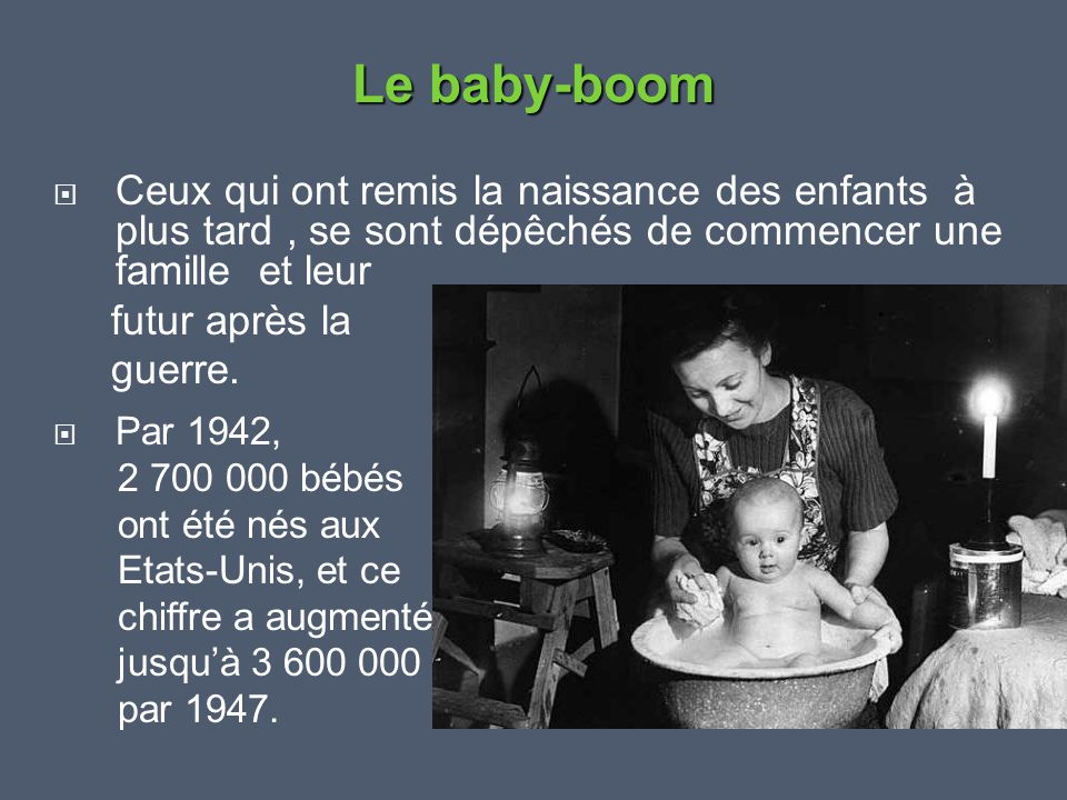Le baby-boom Ceux qui ont remis la naissance des enfants à plus tard , se sont dépêchés de commencer une famille et leur.