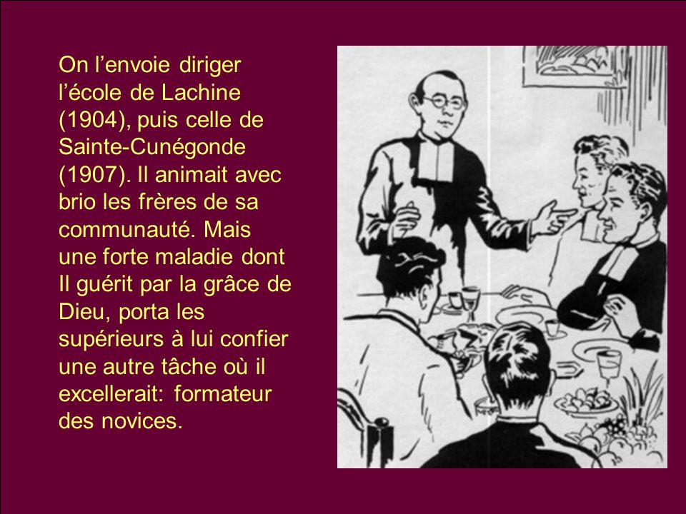 On l'envoie diriger l'école de Lachine (1904), puis celle de Sainte-Cunégonde (1907). Il animait avec brio les frères de sa