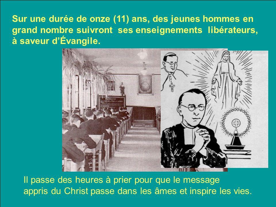 Sur une durée de onze (11) ans, des jeunes hommes en grand nombre suivront ses enseignements libérateurs, à saveur d'Évangile.