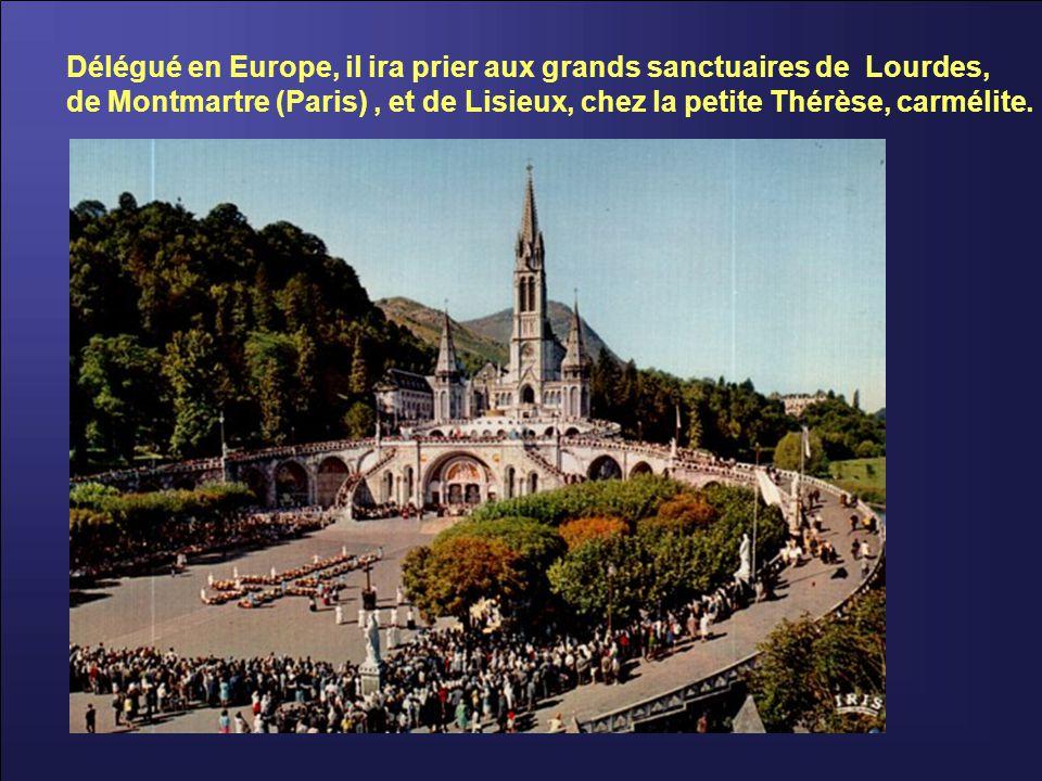 Délégué en Europe, il ira prier aux grands sanctuaires de Lourdes,