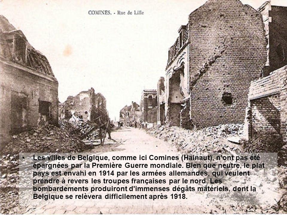 Les villes de Belgique, comme ici Comines (Hainaut), n ont pas été épargnées par la Première Guerre mondiale.