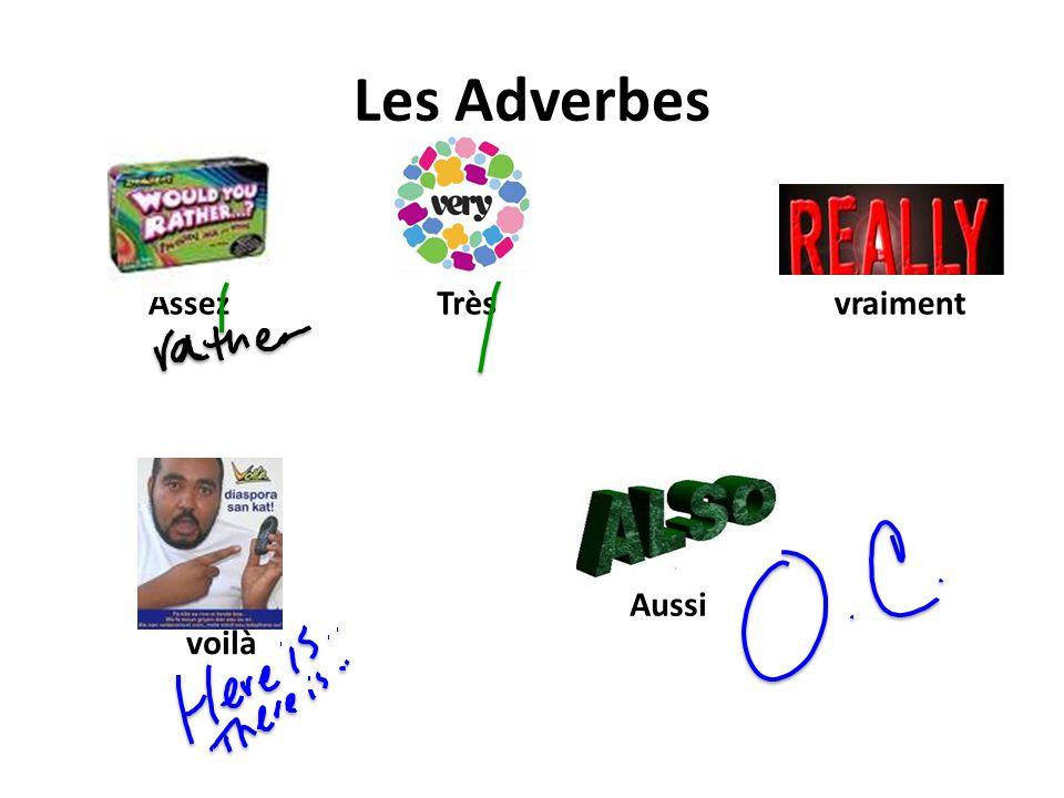 Les Adverbes Assez Très vraiment Aussi voilà