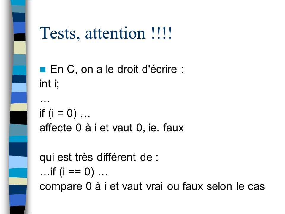 Tests, attention !!!! En C, on a le droit d écrire : int i; …