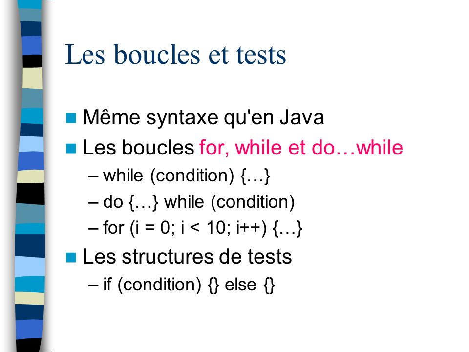 Les boucles et tests Même syntaxe qu en Java