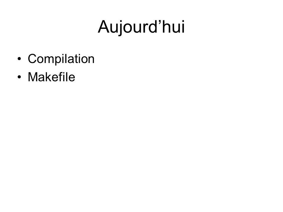 Aujourd'hui Compilation Makefile