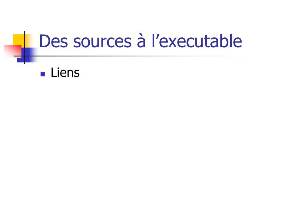 Des sources à l'executable