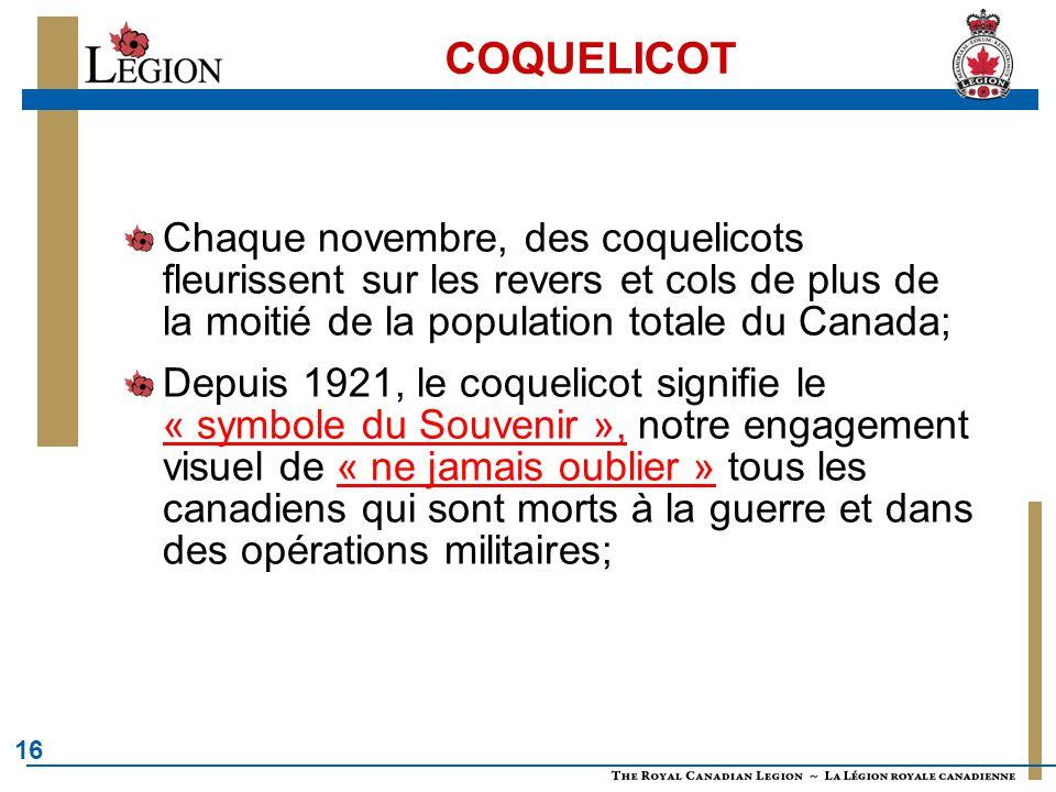 COQUELICOT Chaque novembre, des coquelicots fleurissent sur les revers et cols de plus de la moitié de la population totale du Canada;