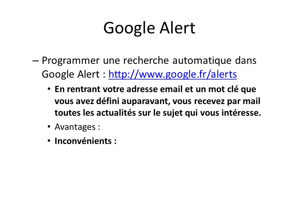 Google Alert Programmer une recherche automatique dans Google Alert : http://www.google.fr/alerts.