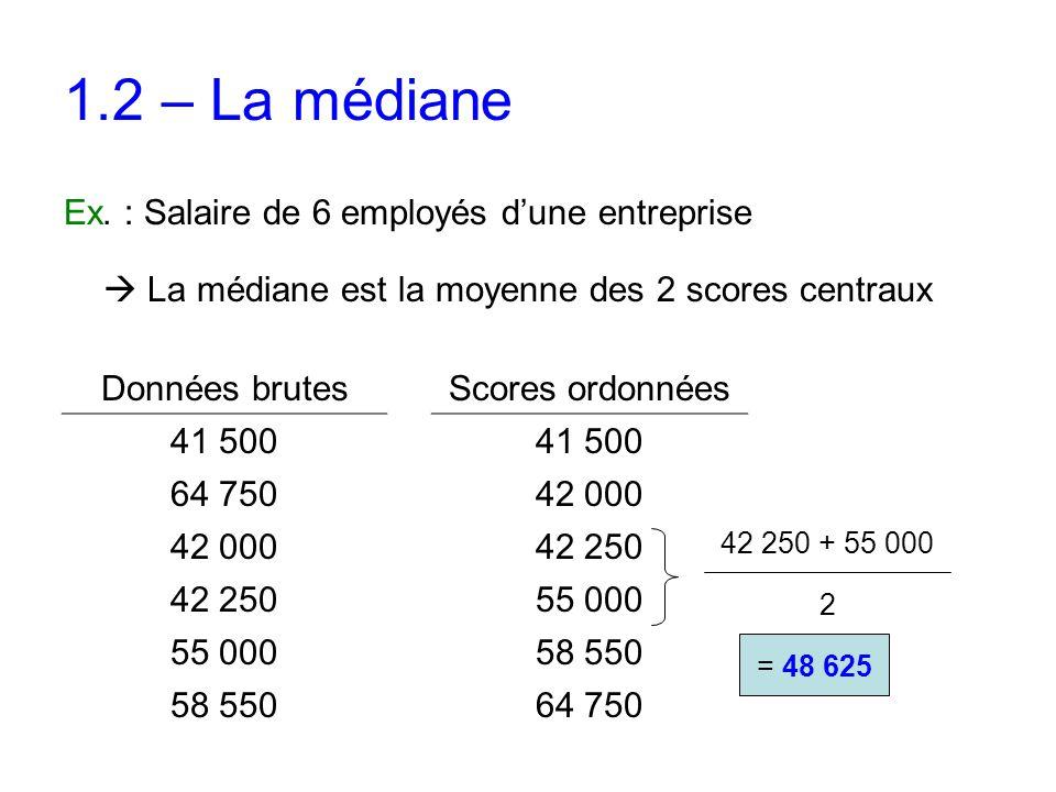 1.2 – La médiane  La médiane est la moyenne des 2 scores centraux