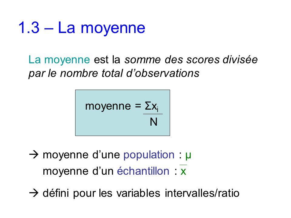 1.3 – La moyenne La moyenne est la somme des scores divisée par le nombre total d'observations. moyenne = Σxi.