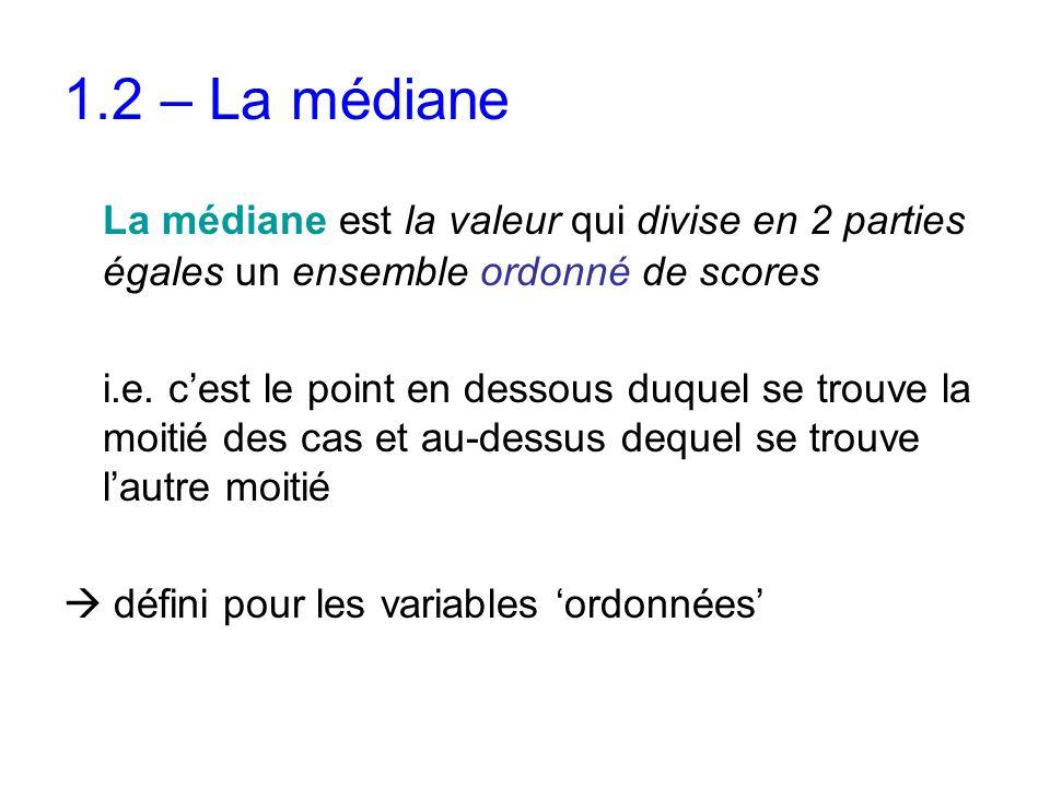 1.2 – La médiane La médiane est la valeur qui divise en 2 parties égales un ensemble ordonné de scores.