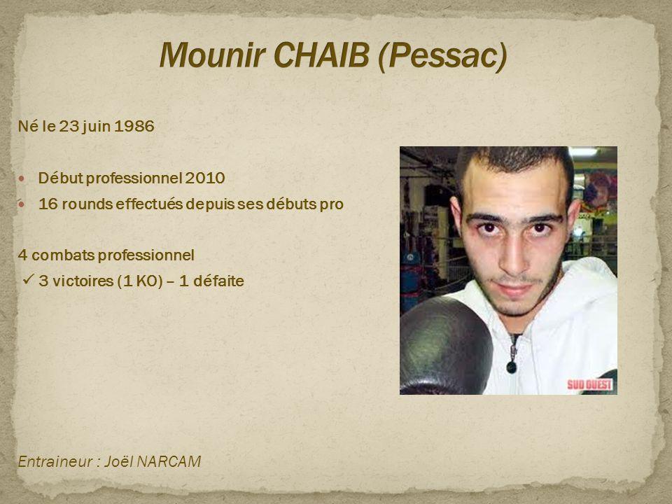 Mounir CHAIB (Pessac) Né le 23 juin 1986 Début professionnel 2010