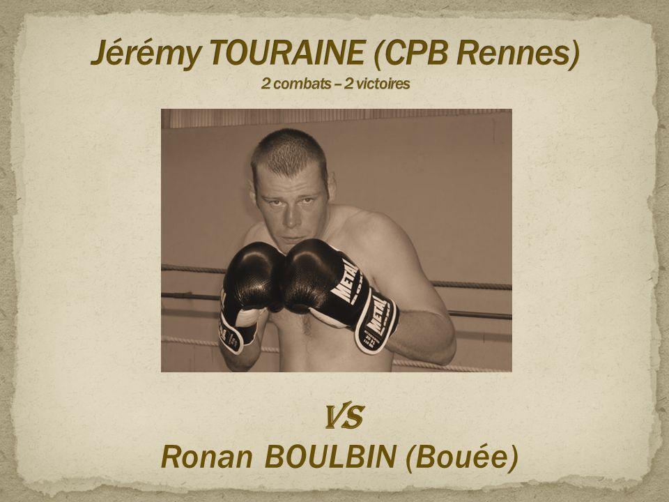 Jérémy TOURAINE (CPB Rennes) 2 combats – 2 victoires