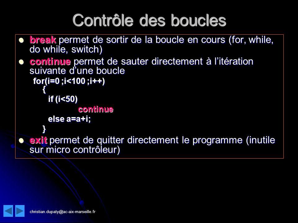 Contrôle des boucles break permet de sortir de la boucle en cours (for, while, do while, switch)