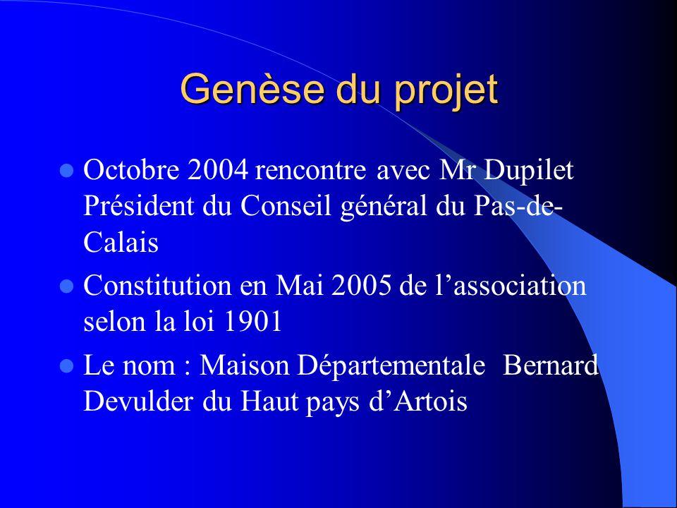 Genèse du projet Octobre 2004 rencontre avec Mr Dupilet Président du Conseil général du Pas-de-Calais.