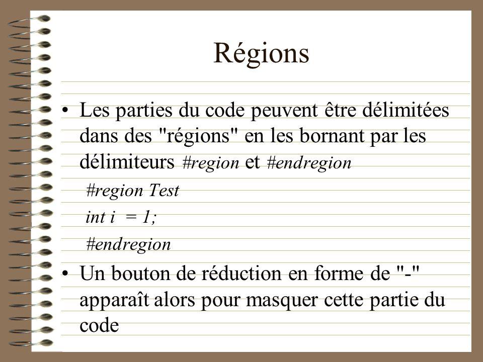 Régions Les parties du code peuvent être délimitées dans des régions en les bornant par les délimiteurs #region et #endregion.