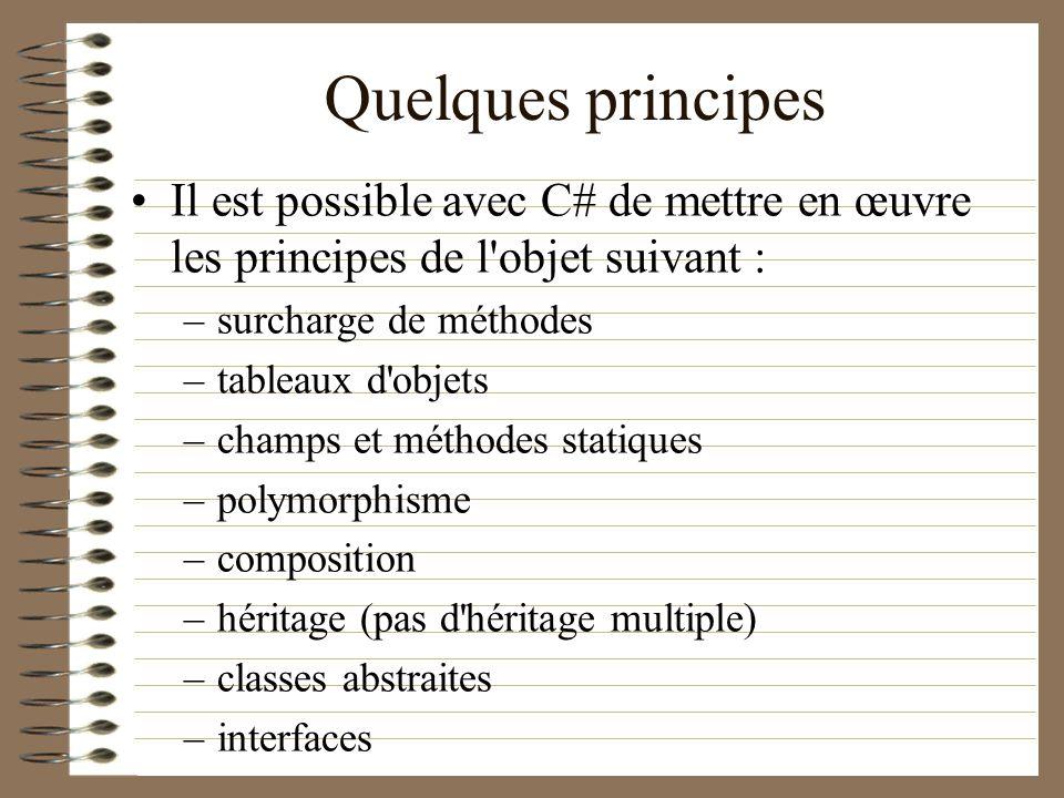 Quelques principes Il est possible avec C# de mettre en œuvre les principes de l objet suivant : surcharge de méthodes.