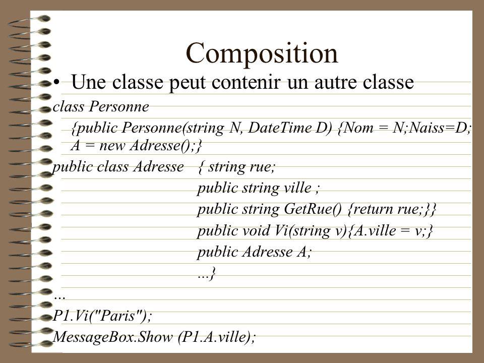 Composition Une classe peut contenir un autre classe class Personne