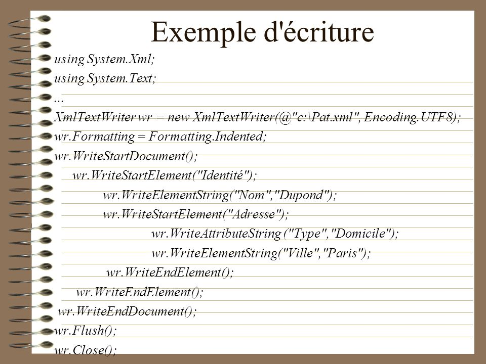 Exemple d écriture using System.Xml; using System.Text; ...