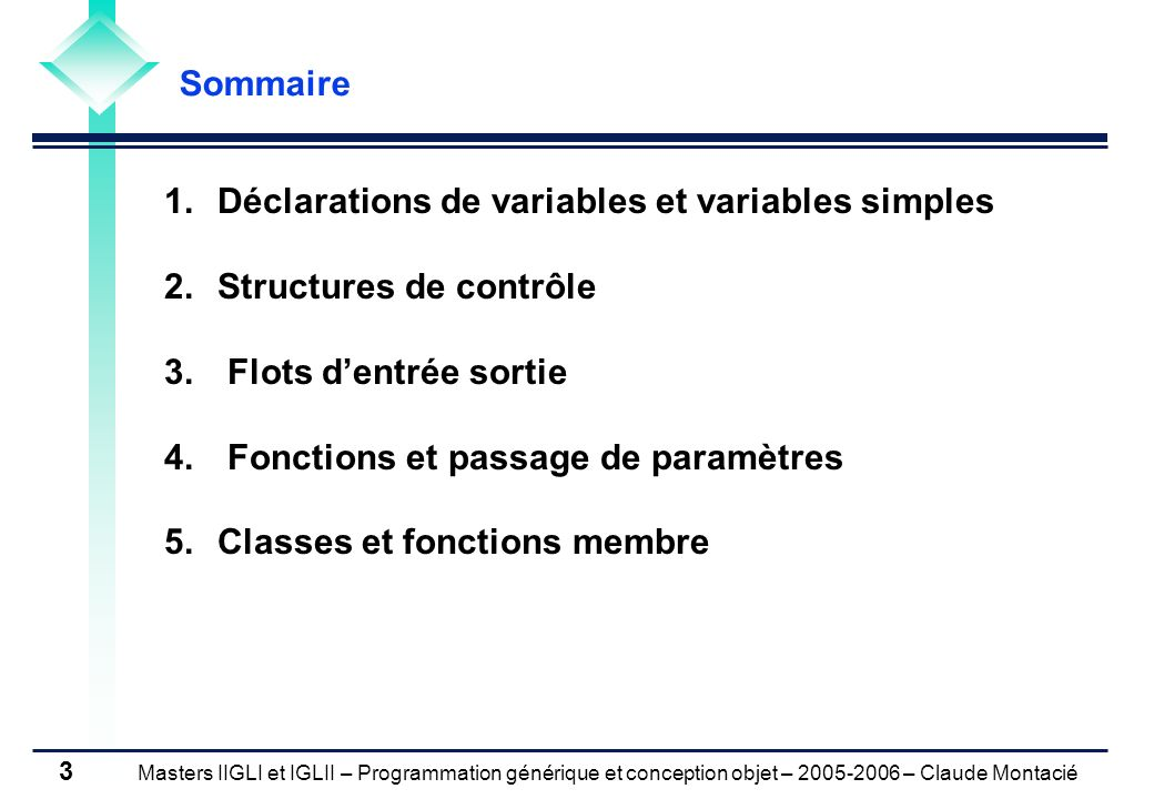 Sommaire 1. Déclarations de variables et variables simples. Structures de contrôle. 3. Flots d'entrée sortie.