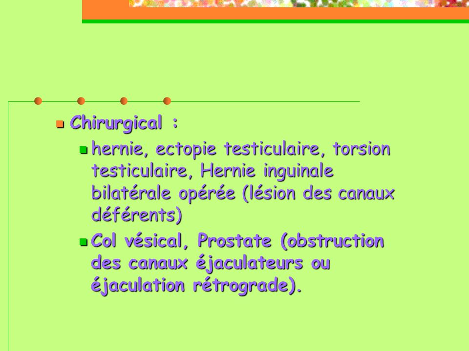 Chirurgical : hernie, ectopie testiculaire, torsion testiculaire, Hernie inguinale bilatérale opérée (lésion des canaux déférents)