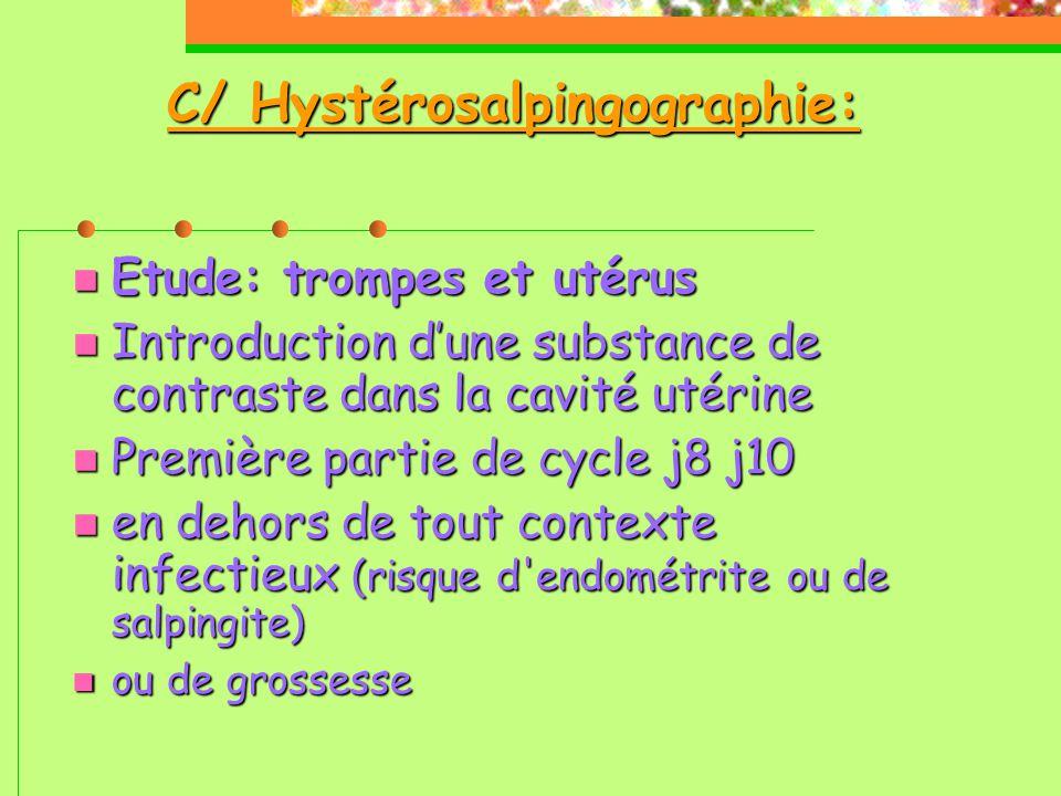 C/ Hystérosalpingographie: